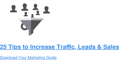 25 Tips to Increase Traffic, Leads & Sales  Download Your Marketing Guide
